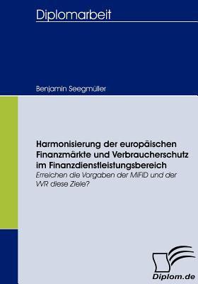 Harmonisierung der Europ�ischen Finanzm�rkte und Verbraucherschutz Im Finanzdienstleistungsbereich   2008 9783836658157 Front Cover