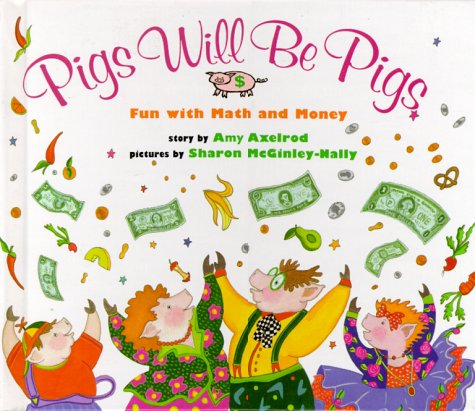Pigs Will Be Pigs Fun with Math and Money  1994 9780027654158 Front Cover