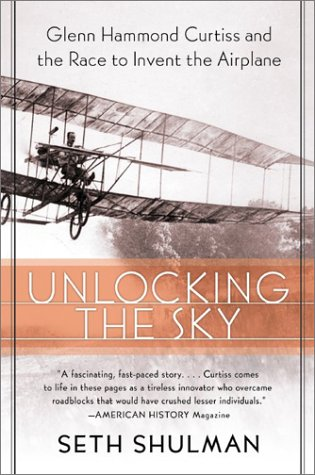 Unlocking the Sky Glenn Hammond Curtiss and the Race to Invent the Airplane N/A 9780060956158 Front Cover