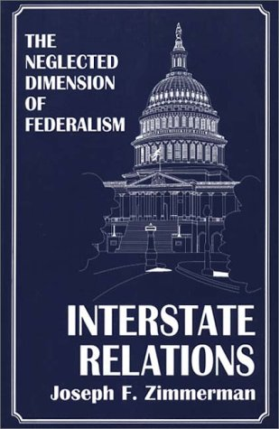 Interstate Relations The Neglected Dimension of Federalism N/A 9780275956158 Front Cover