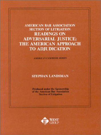 American Bar Association Section of Litigation - Readings on Adversarial Justice The American Approach to Adjudication  1988 (Reprint) 9780314361158 Front Cover