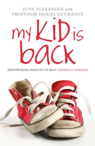 My Kid Is Back Empowering Parents to Beat Anorexia Nervosa  2010 edition cover
