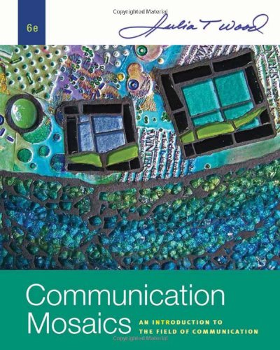 Communication Mosaics An Introduction to the Field of Communication 6th 2011 edition cover