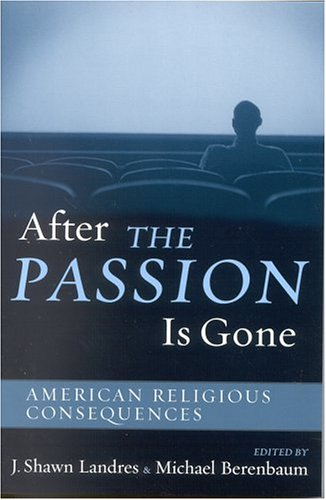 After the Passion Is Gone American Religious Consequences  2004 9780759108158 Front Cover