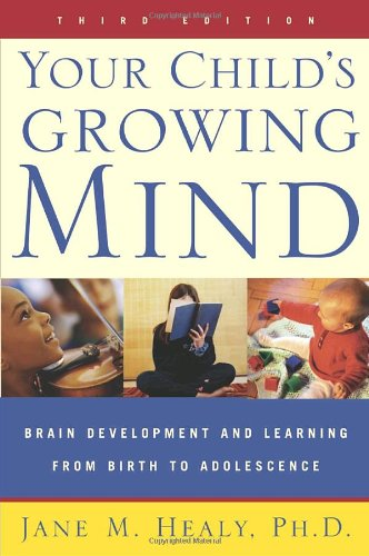 Your Child's Growing Mind Brain Development and Learning from Birth to Adolescence 3rd 2004 (Revised) edition cover