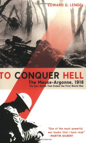 To Conquer Hell The Meuse-Argonne, 1918 the Epic Battle That Ended the First World War  2009 9780805089158 Front Cover