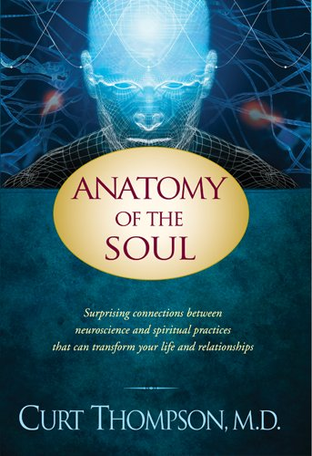 Anatomy of the Soul Surprising Connections Between Neuroscience and Spiritual Practices That Can Transform Your Life and Relationships  2010 edition cover