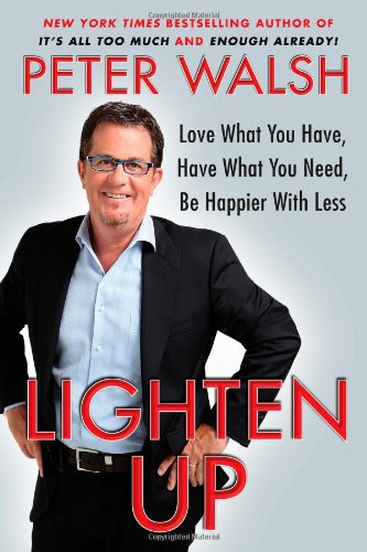 Lighten Up Love What You Have, Have What You Need, Be Happier with Less  2011 edition cover