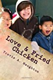 Love and Fried Chicken The First 104 Columns N/A 9781492260158 Front Cover