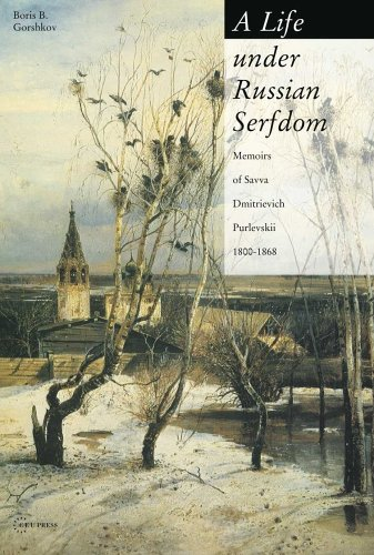 Life under Russian Serfdom The Memoirs of Savva Dmitrievich Purlevskii, 1800-1868  2005 (Revised) edition cover