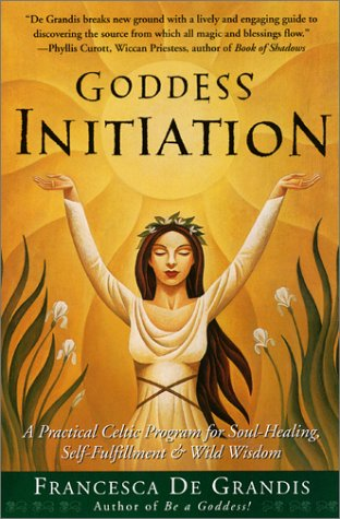 Goddess Initiation A Practical Celtic Program for Soul-Healing, Self-Fulfillment and Wild Wisdom N/A 9780062517159 Front Cover