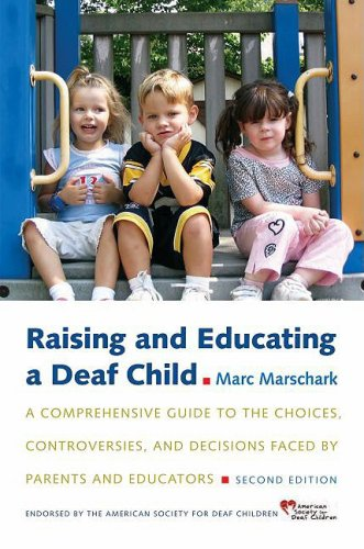 Raising and Educating a Deaf Child A Comprehensive Guide to the Choices, Controversies, and Decisions Faced by Parents and Educators 2nd 2009 edition cover