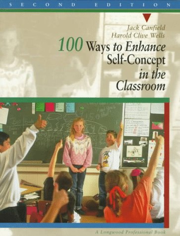 100 Ways to Enhance Self-Concept in the Classroom A Handbook for Teachers, Counselors, and Group Leaders 2nd 1995 edition cover