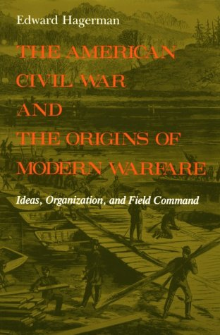American Civil War and the Origins of Modern Warfare Ideas, Organization, and Field Command  1992 edition cover