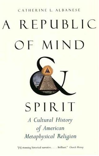 Republic of Mind and Spirit A Cultural History of American Metaphysical Religion  2008 edition cover