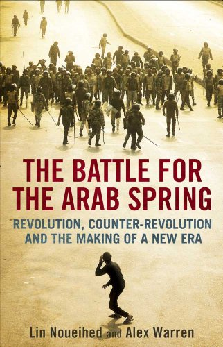 Battle for the Arab Spring Revolution, Counter-Revolution and the Making of a New Era  2013 edition cover