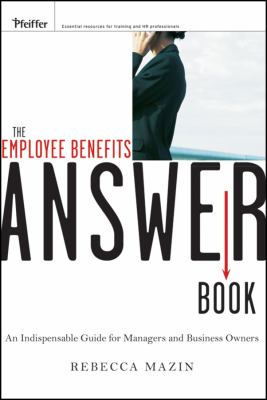 Employee Benefits Answer Book An Indispensable Guide for Managers and Business Owners  2010 9780470525159 Front Cover