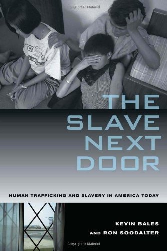 Slave Next Door Human Trafficking and Slavery in America Today  2009 9780520255159 Front Cover