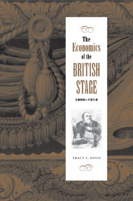 Economics of the British Stage, 1800-1914   2000 9780521571159 Front Cover