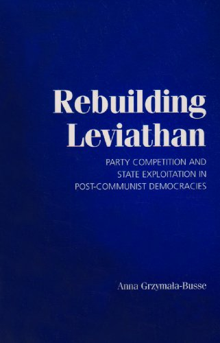Rebuilding Leviathan Party Competition and State Exploitation in Post-Communist Democracies  2007 edition cover