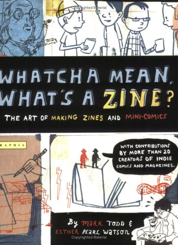 Whatcha Mean, What's a Zine? The Art of Making Zines and Mini-Comics  2006 edition cover