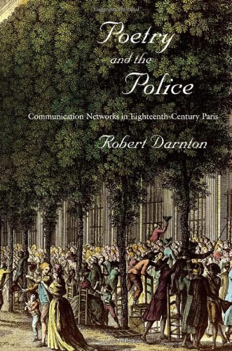 Poetry and the Police Communication Networks in Eighteenth-Century Paris  2010 9780674057159 Front Cover