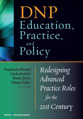 DNP Education, Practice, and Policy Redesigning Advanced Practice Roles for the 21st Century  2012 edition cover