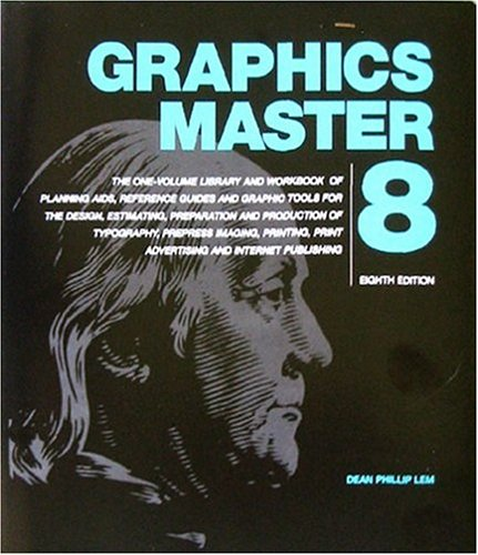Graphics Master Eight : The One-Volume Library and Workbook of Planning Aids, Reference Guides and Graphic Tools for the Design, Estimating, Preparation and Production of Typography, Prepress Imaging, Printing, Print Advertising and Internet Publishing 8th 2004 edition cover