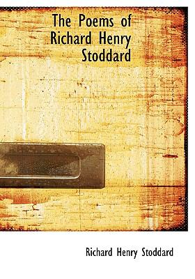 Poems of Richard Henry Stoddard N/A 9781115399159 Front Cover