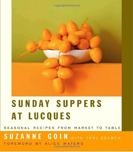 Sunday Suppers at Lucques Seasonal Recipes from Market to Table: a Cookbook  2005 9781400042159 Front Cover