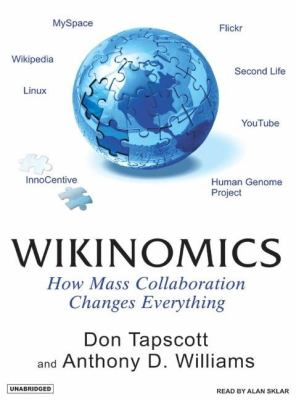 Wikinomics: How Mass Collaboration Changes Everything  2007 9781400154159 Front Cover