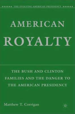 American Royalty The Bush and Clinton Families and the Danger to the American Presidency  2008 9781403984159 Front Cover