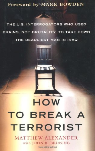 How to Break a Terrorist The U. S. Interrogators Who Used Brains, Not Brutality, to Take down the Deadliest Man in Iraq  2008 edition cover
