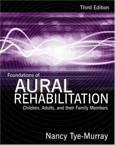 Foundations of Aural Rehabilitation Children, Adults, and Their Family Members 3rd 2009 edition cover