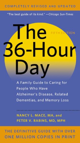 36-Hour Day A Family Guide to Caring for People Who Have Alzheimer Disease, Related Dementias, and Memory Loss 5th 2012 (Revised) 9781455521159 Front Cover