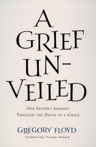 Grief Unveiled One Father's Journey Through the Death of a Child N/A 9781557252159 Front Cover