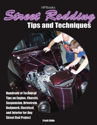 Street Rodding Tips and Techniques Hundreds of Technical Tips on Engine, Chassis, Suspension, Drivetrain, Bodywork, Electrical and Interior for Any Street Rod Project  2007 9781557885159 Front Cover