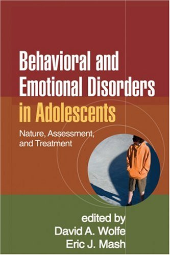 Behavioral and Emotional Disorders in Adolescents Nature, Assessment, and Treatment  2006 9781606231159 Front Cover