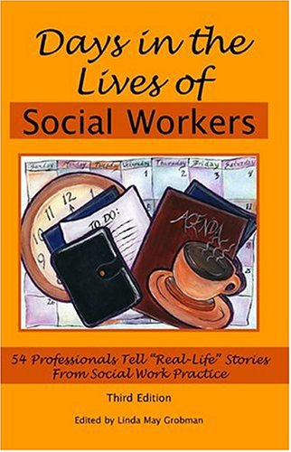 Days in the Lives of Social Workers 54 Professionals Tell Real-Life Stories from Social Work Practice 3rd 2005 edition cover