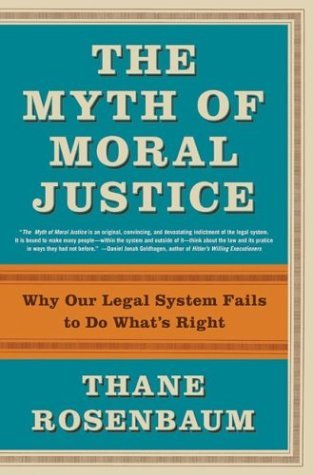 Myth of Moral Justice Why Our Legal System Fails to Do What's Right  2004 9780060188160 Front Cover