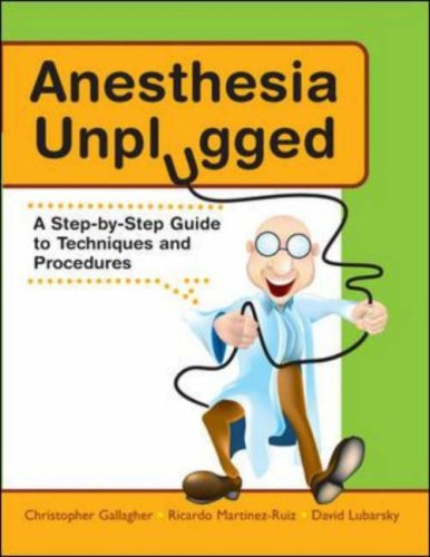 Anesthesia Unplugged A Step-by-Step Guide to Techniques and Procedures  2007 9780071458160 Front Cover