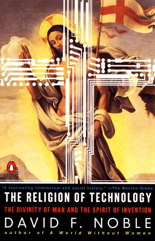 Religion of Technology The Divinity of Man and the Spirit of Invention  1999 edition cover