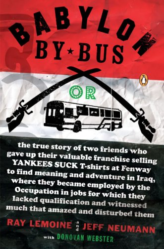Babylon by Bus Or, the True Story of Two Friends Who Gave up Their Valuable Franchise Selling Yankees Suck T-Shirts at Fenway to Find Meaning and Adventure in Iraq, Where They Became Employed by the Occupation in Jobs for Which They Lacked Qualification and Witnessed... N/A edition cover