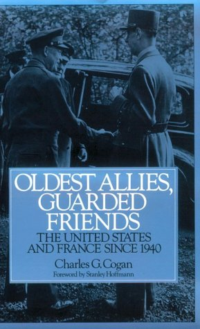 Oldest Allies, Guarded Friends The United States and France Since 1940  1994 9780275951160 Front Cover