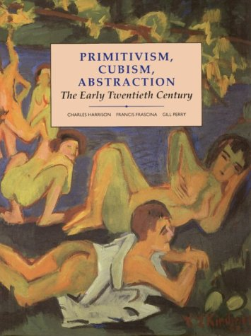 Primitivism, Cubism, Abstraction The Early Twentieth Century N/A edition cover