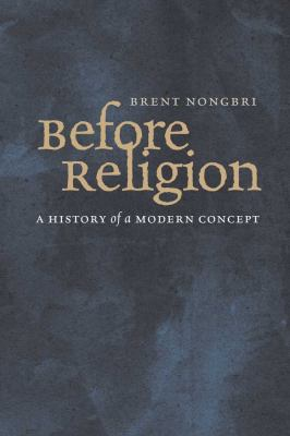 Before Religion A History of a Modern Concept  2012 edition cover