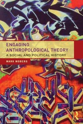 Engaging Anthropological Theory A Social and Political History  2013 edition cover