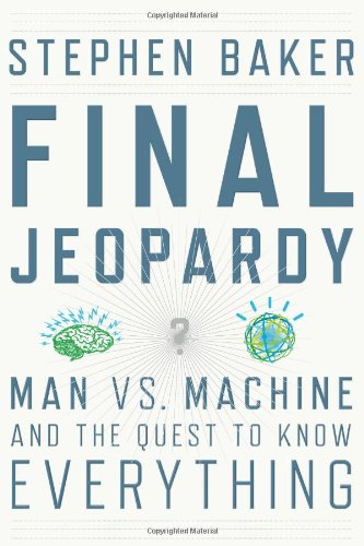 Final Jeopardy Man vs. Machine and the Quest to Know Everything  2011 9780547483160 Front Cover