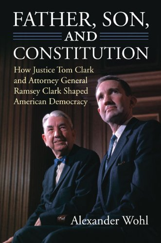 Father, Son, and Constitution: How Justice Tom Clark and Attorney General Ramsey Clark Shaped American Democracy  2013 edition cover