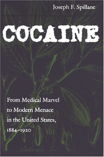 Cocaine From Medical Marvel to Modern Menace in the United States, 1884-1920  2001 (Reprint) edition cover